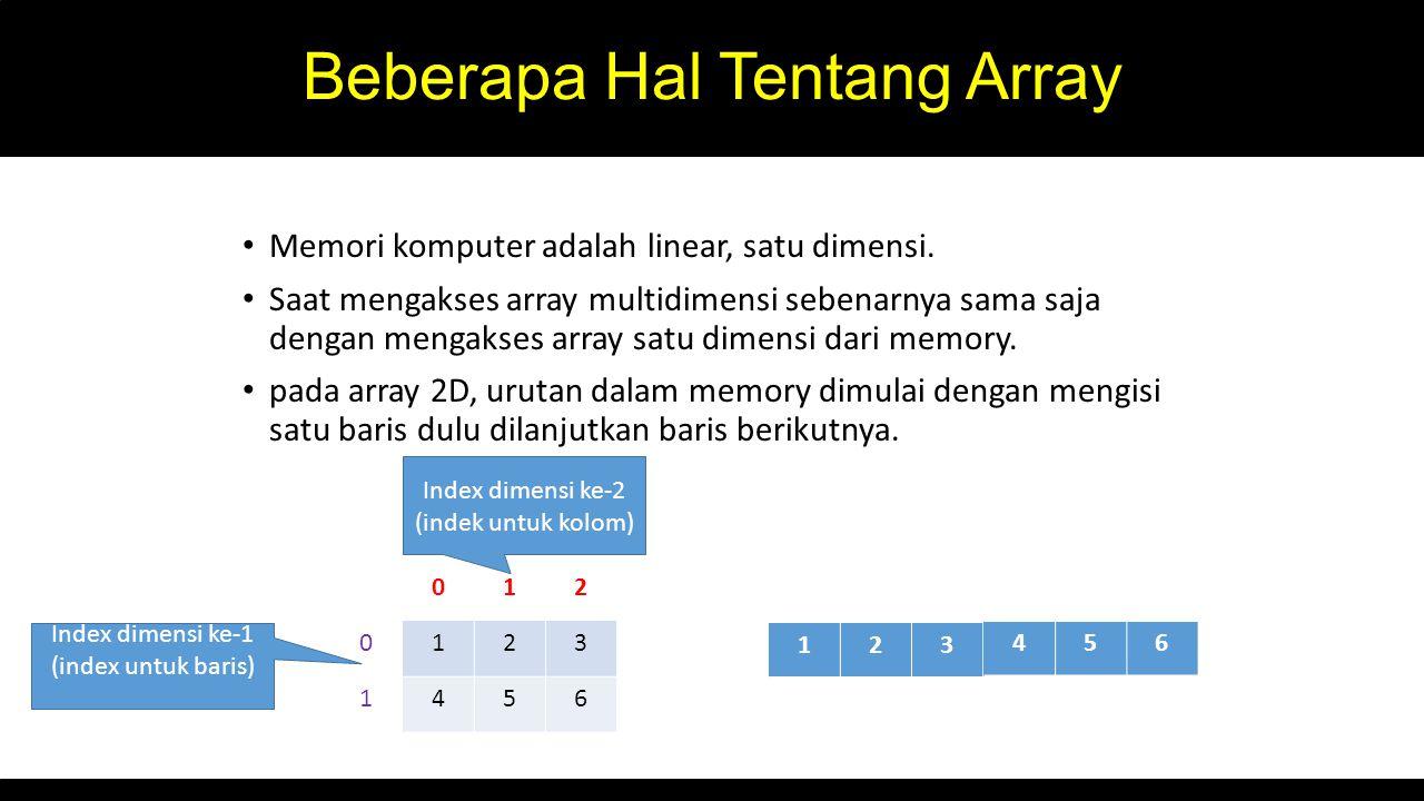 Beberapa Hal Tentang Array Memori komputer adalah linear, satu dimensi. Saat mengakses array multidimensi sebenarnya sama saja dengan mengakses array