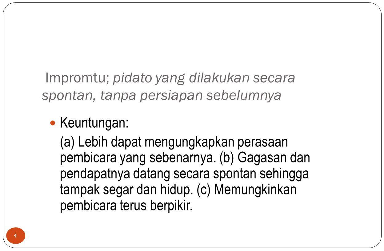  IV.MEMBUKA DAN MENUTUP PIDATO 15 Membuka Pidato: Langsung menyebut pokok bahasan.