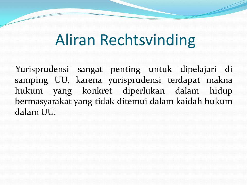 Aliran Rechtsvinding Yurisprudensi sangat penting untuk dipelajari di samping UU, karena yurisprudensi terdapat makna hukum yang konkret diperlukan da