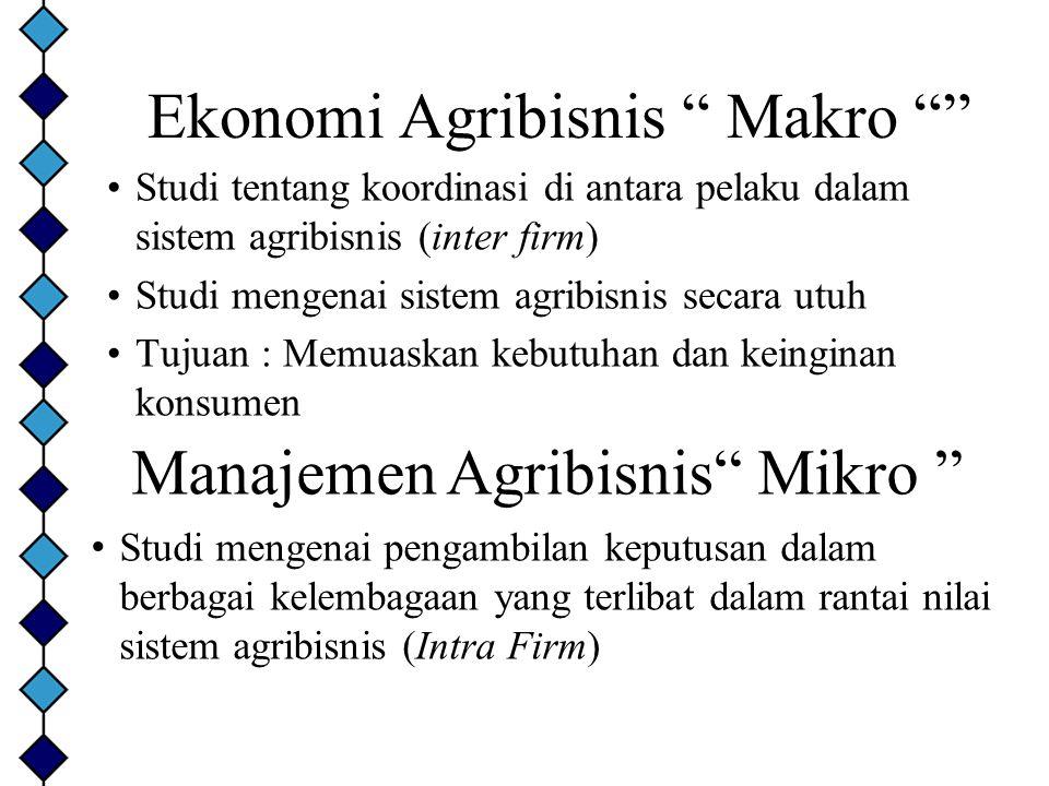 Studi tentang koordinasi di antara pelaku dalam sistem agribisnis (inter firm) Studi mengenai sistem agribisnis secara utuh Tujuan : Memuaskan kebutuh