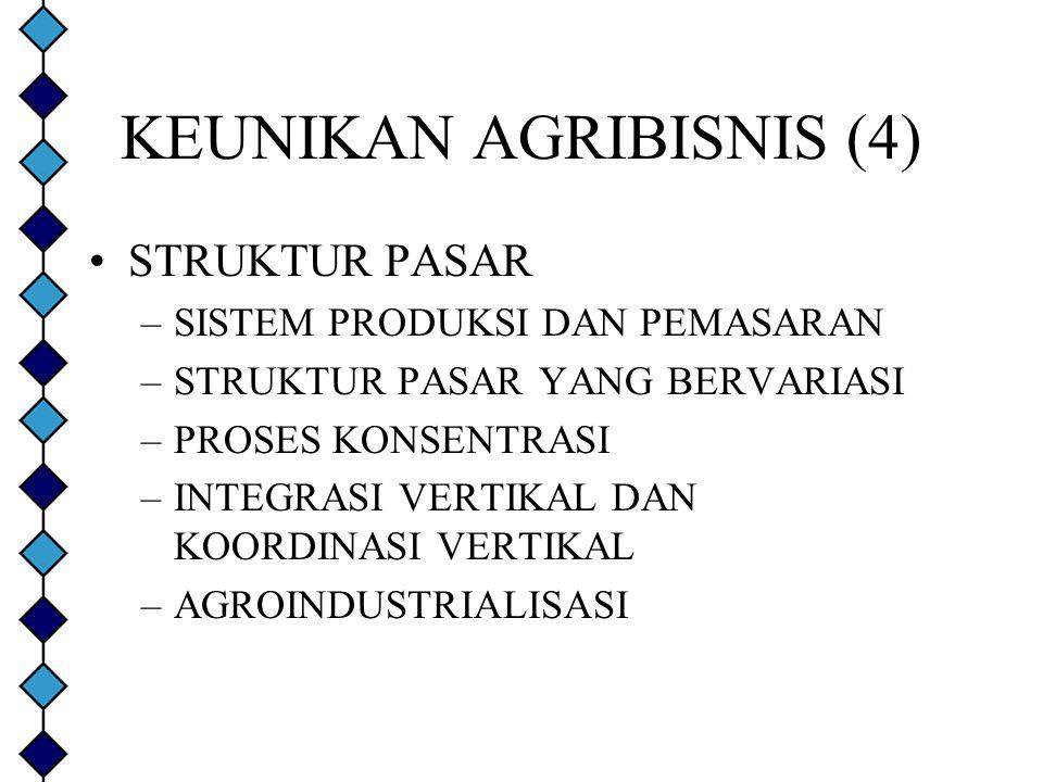 KEUNIKAN AGRIBISNIS (4) STRUKTUR PASAR –SISTEM PRODUKSI DAN PEMASARAN –STRUKTUR PASAR YANG BERVARIASI –PROSES KONSENTRASI –INTEGRASI VERTIKAL DAN KOOR