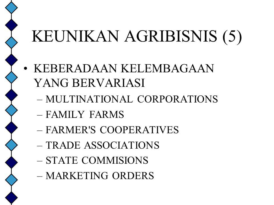 KEUNIKAN AGRIBISNIS (5) KEBERADAAN KELEMBAGAAN YANG BERVARIASI –MULTINATIONAL CORPORATIONS –FAMILY FARMS –FARMER'S COOPERATIVES –TRADE ASSOCIATIONS –S