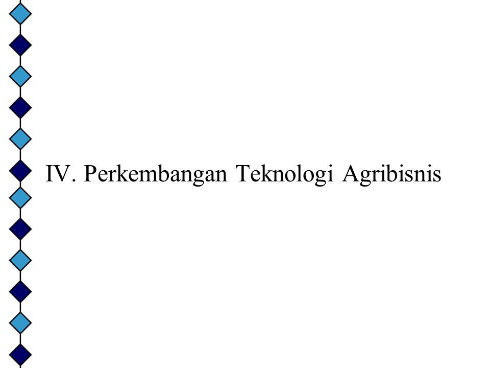 IV. Perkembangan Teknologi Agribisnis
