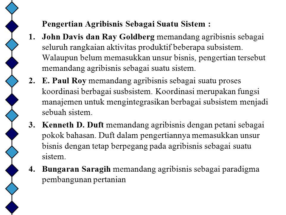 Pengertian Agribisnis Sebagai Suatu Sistem : 1.John Davis dan Ray Goldberg memandang agribisnis sebagai seluruh rangkaian aktivitas produktif beberapa