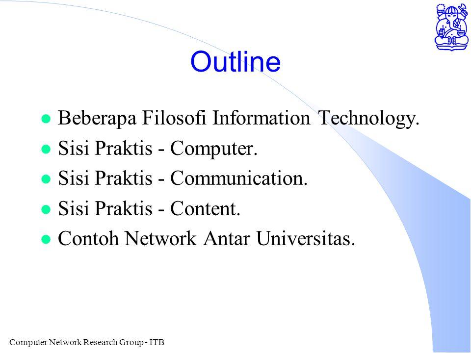 Computer Network Research Group - ITB Outline l Beberapa Filosofi Information Technology.