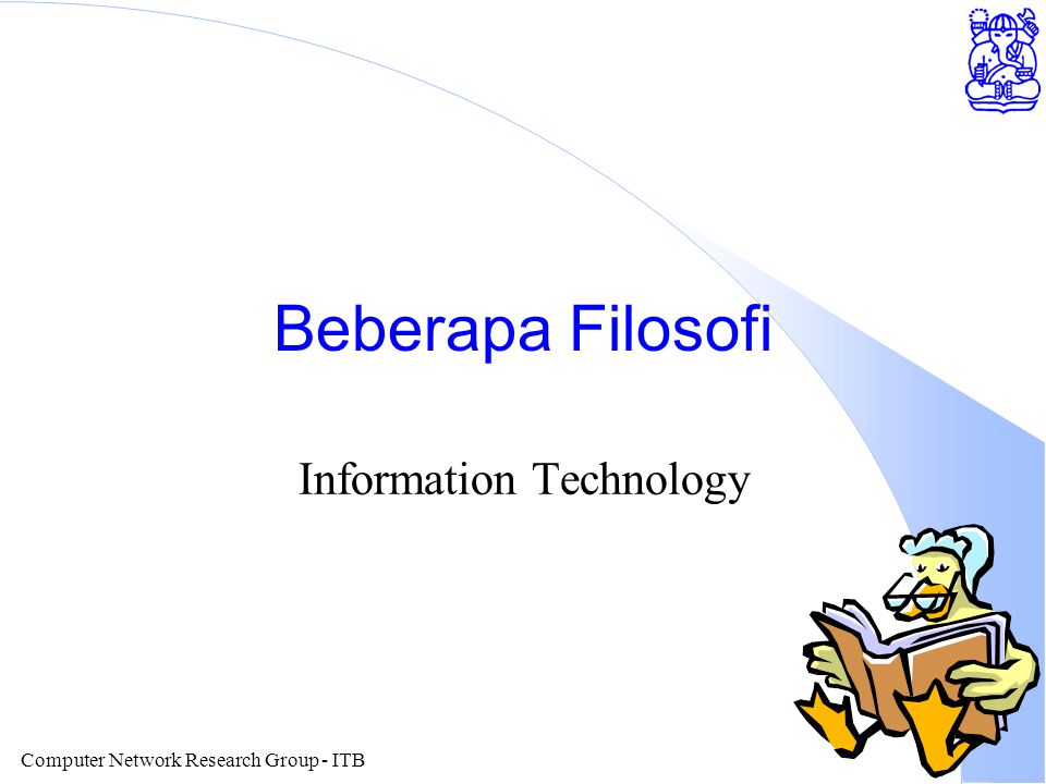 Computer Network Research Group - ITB Outline l Beberapa Filosofi Information Technology.