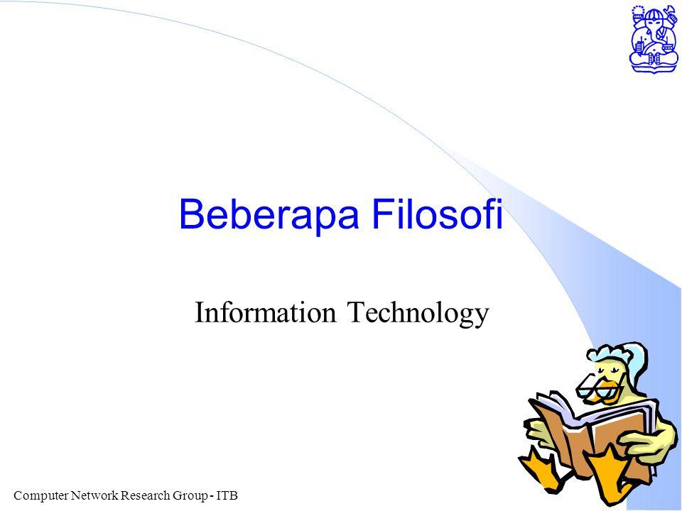 Computer Network Research Group - ITB Beberapa Filosofi Information Technology