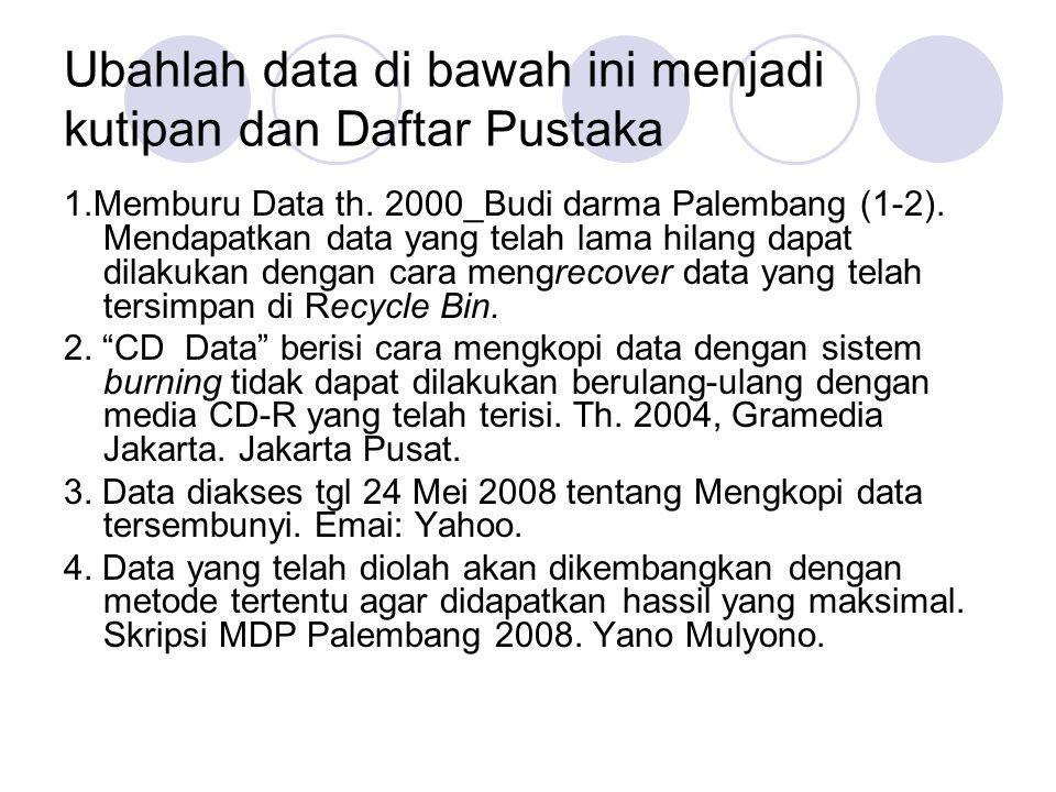 Ubahlah data di bawah ini menjadi kutipan dan Daftar Pustaka 1.Memburu Data th. 2000_Budi darma Palembang (1-2). Mendapatkan data yang telah lama hila