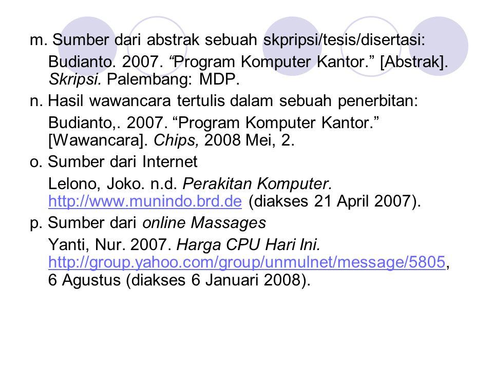 "m. Sumber dari abstrak sebuah skpripsi/tesis/disertasi: Budianto. 2007. ""Program Komputer Kantor."" [Abstrak]. Skripsi. Palembang: MDP. n. Hasil wawanc"
