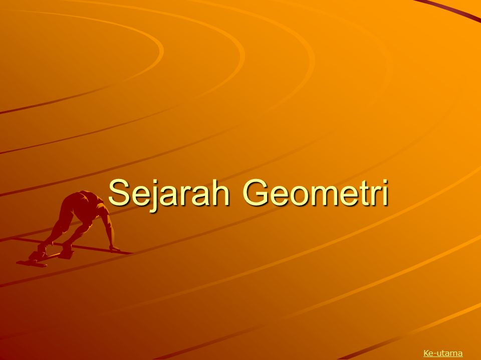 Sejarah Geometry Egyptians (Mesir), 2000-500 BC Babylonians, 2000-500 BC Greeks, 750-250 BC The Fifth Postulate Controversy, 400 BC- 1800 AD The Search for pi Coordinate Geometry Non-Euclidean Geometries Differential Geometry Fractal Geometry