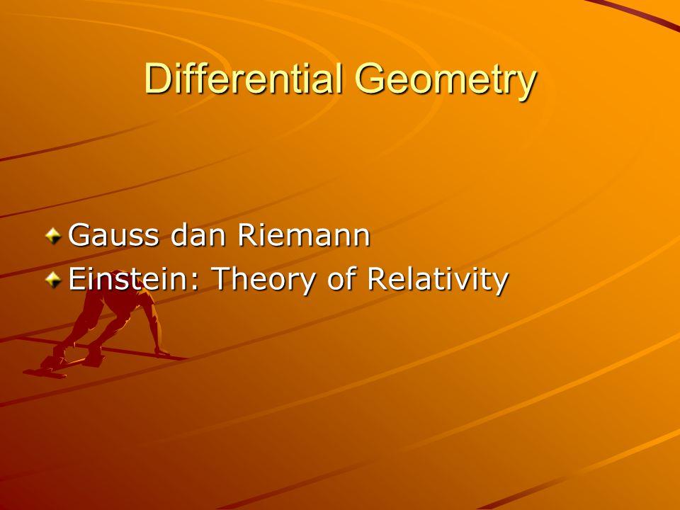 Differential Geometry Gauss dan Riemann Einstein: Theory of Relativity
