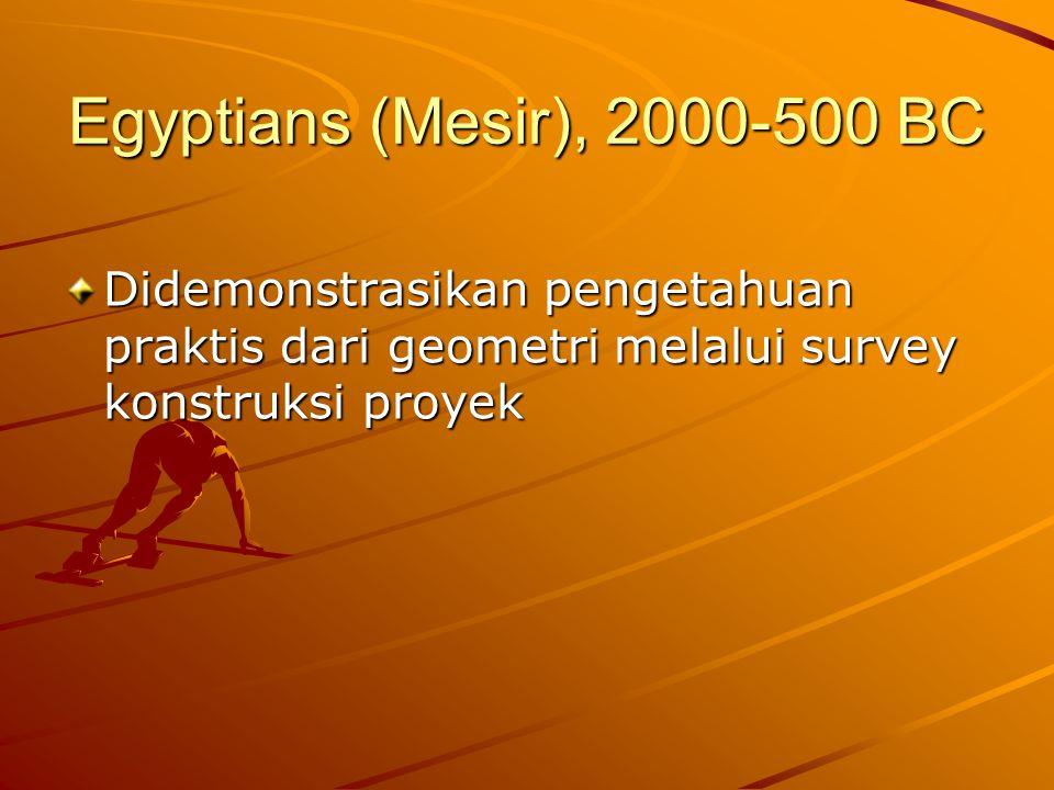 Egyptians (Mesir), 2000-500 BC Didemonstrasikan pengetahuan praktis dari geometri melalui survey konstruksi proyek