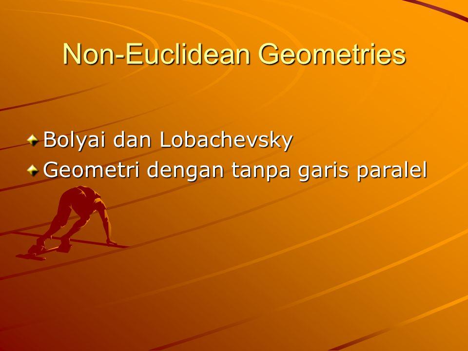 Non-Euclidean Geometries Bolyai dan Lobachevsky Geometri dengan tanpa garis paralel