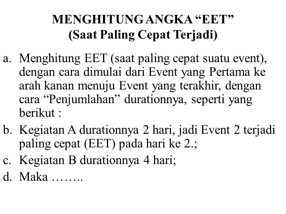 """MENGHITUNG ANGKA """"EET"""" (Saat Paling Cepat Terjadi) a.Menghitung EET (saat paling cepat suatu event), dengan cara dimulai dari Event yang Pertama ke ar"""