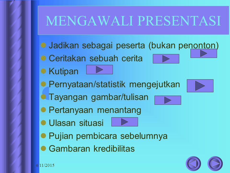4/11/2015 MENGAWALI PRESENTASI Jadikan sebagai peserta (bukan penonton) Ceritakan sebuah cerita Kutipan Pernyataan/statistik mengejutkan Tayangan gamb
