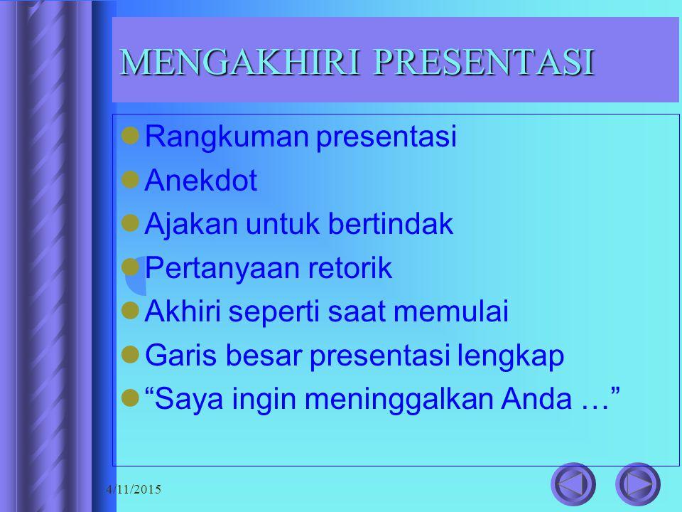 4/11/2015 MENGAKHIRI PRESENTASI Rangkuman presentasi Anekdot Ajakan untuk bertindak Pertanyaan retorik Akhiri seperti saat memulai Garis besar present
