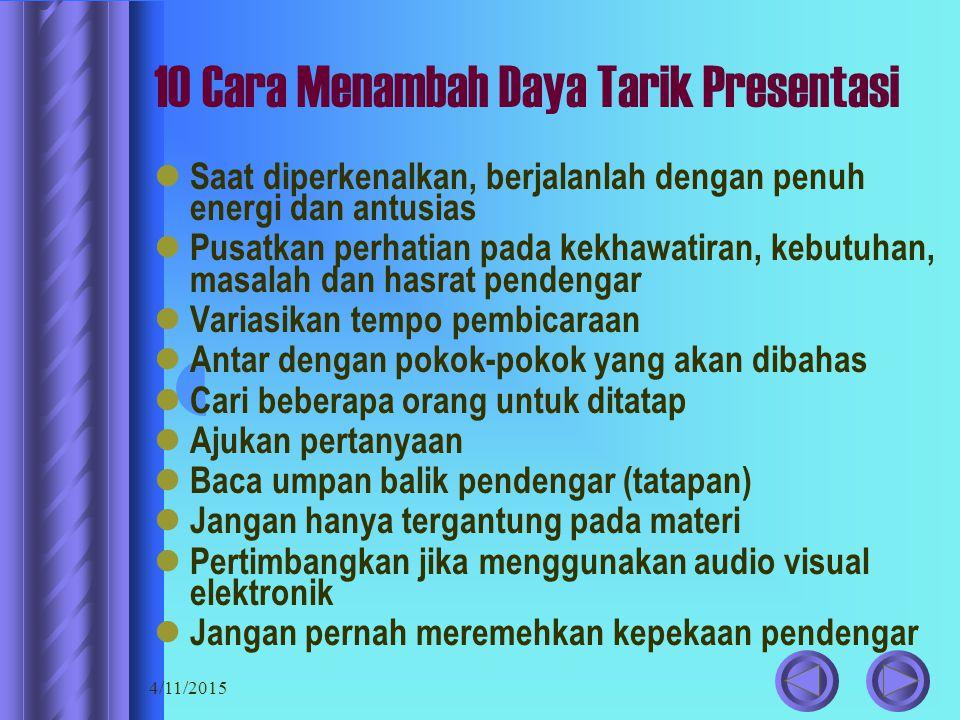 4/11/2015 MENGAWALI PRESENTASI Jadikan sebagai peserta (bukan penonton) Ceritakan sebuah cerita Kutipan Pernyataan/statistik mengejutkan Tayangan gambar/tulisan Pertanyaan menantang Ulasan situasi Pujian pembicara sebelumnya Gambaran kredibilitas