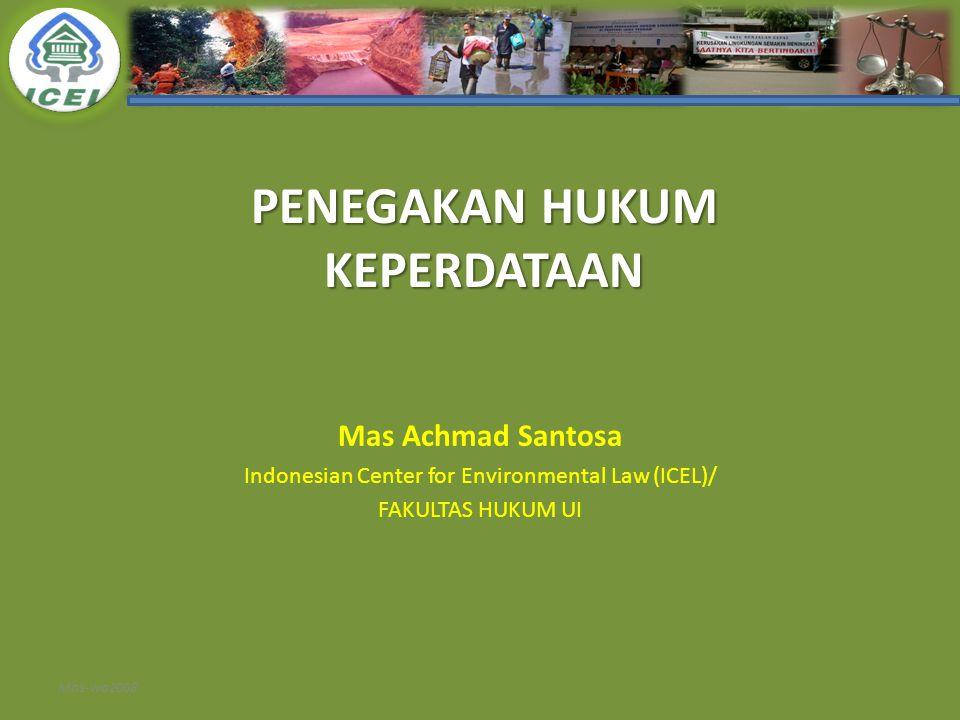 PENEGAKAN HUKUM KEPERDATAAN Mas Achmad Santosa Indonesian Center for Environmental Law (ICEL)/ FAKULTAS HUKUM UI Mas-wa2008