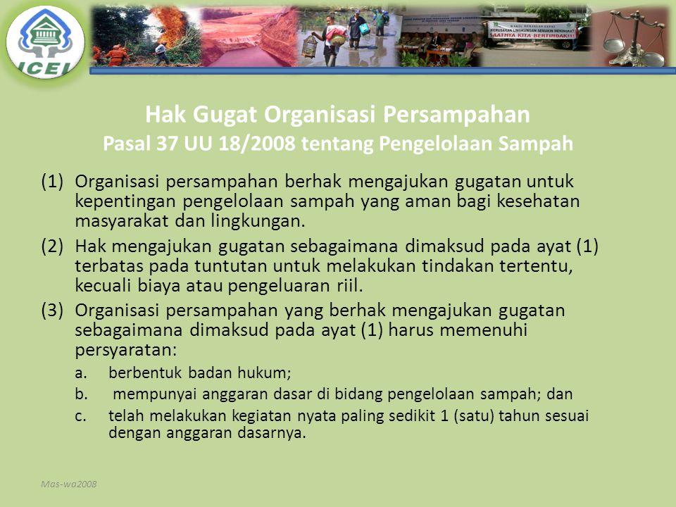 Hak Gugat Organisasi Persampahan Pasal 37 UU 18/2008 tentang Pengelolaan Sampah (1)Organisasi persampahan berhak mengajukan gugatan untuk kepentingan