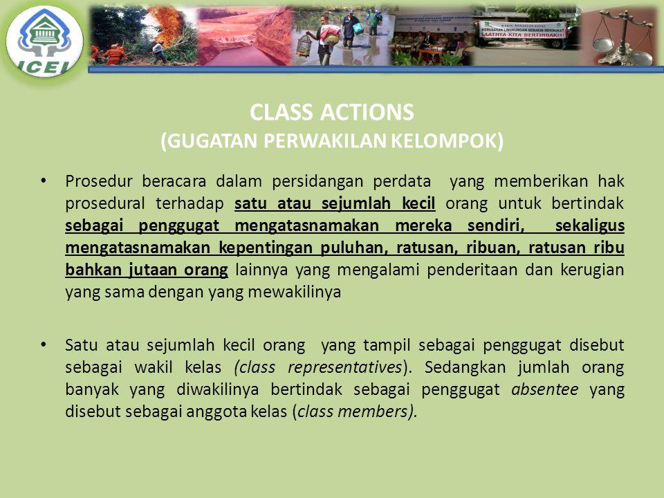 CLASS ACTIONS (GUGATAN PERWAKILAN KELOMPOK) Prosedur beracara dalam persidangan perdata yang memberikan hak prosedural terhadap satu atau sejumlah kec
