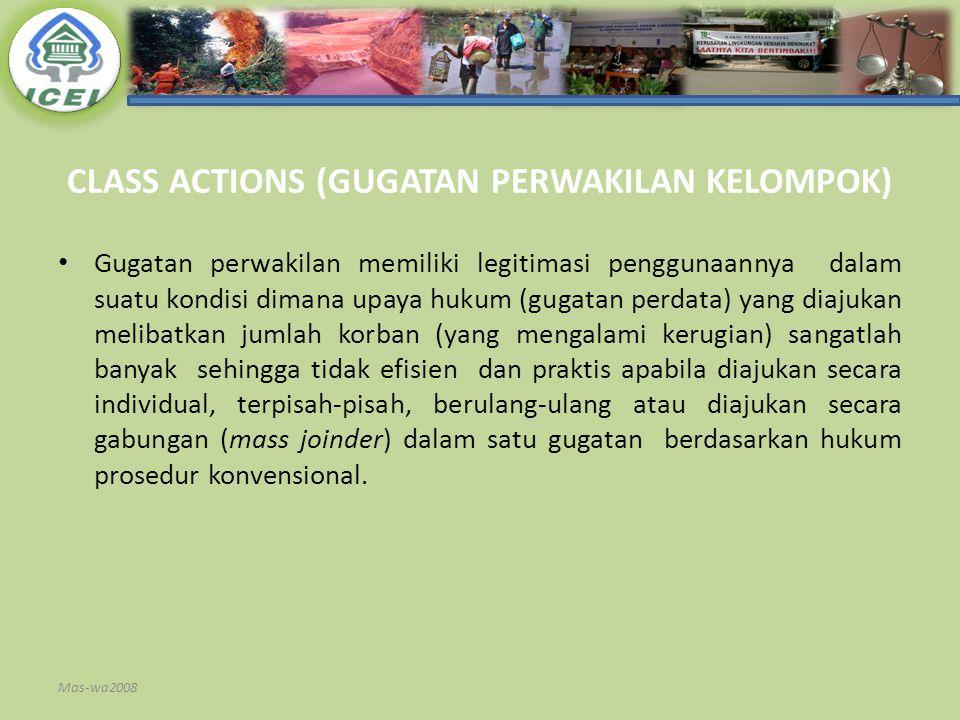 CLASS ACTIONS (GUGATAN PERWAKILAN KELOMPOK) Gugatan perwakilan memiliki legitimasi penggunaannya dalam suatu kondisi dimana upaya hukum (gugatan perda