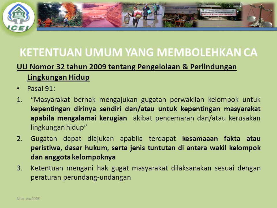 "KETENTUAN UMUM YANG MEMBOLEHKAN CA UU Nomor 32 tahun 2009 tentang Pengelolaan & Perlindungan Lingkungan Hidup Pasal 91: 1.""Masyarakat berhak mengajuka"