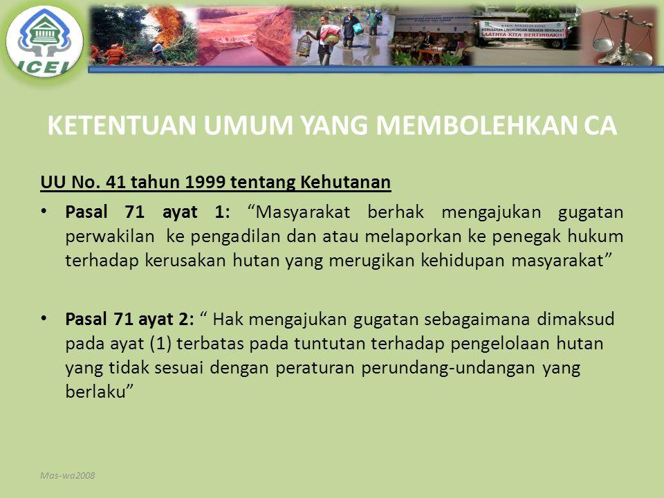 """KETENTUAN UMUM YANG MEMBOLEHKAN CA UU No. 41 tahun 1999 tentang Kehutanan Pasal 71 ayat 1: """"Masyarakat berhak mengajukan gugatan perwakilan ke pengadi"""