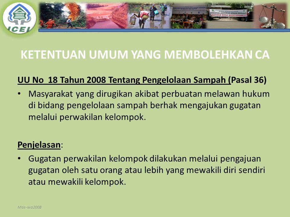 KETENTUAN UMUM YANG MEMBOLEHKAN CA UU No 18 Tahun 2008 Tentang Pengelolaan Sampah (Pasal 36) Masyarakat yang dirugikan akibat perbuatan melawan hukum