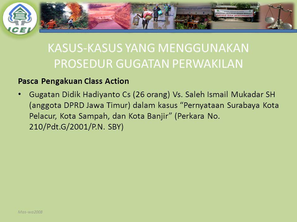 KASUS-KASUS YANG MENGGUNAKAN PROSEDUR GUGATAN PERWAKILAN Pasca Pengakuan Class Action Gugatan Didik Hadiyanto Cs (26 orang) Vs. Saleh Ismail Mukadar S