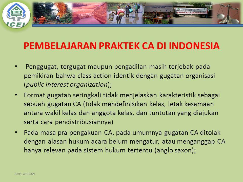 PEMBELAJARAN PRAKTEK CA DI INDONESIA Penggugat, tergugat maupun pengadilan masih terjebak pada pemikiran bahwa class action identik dengan gugatan org