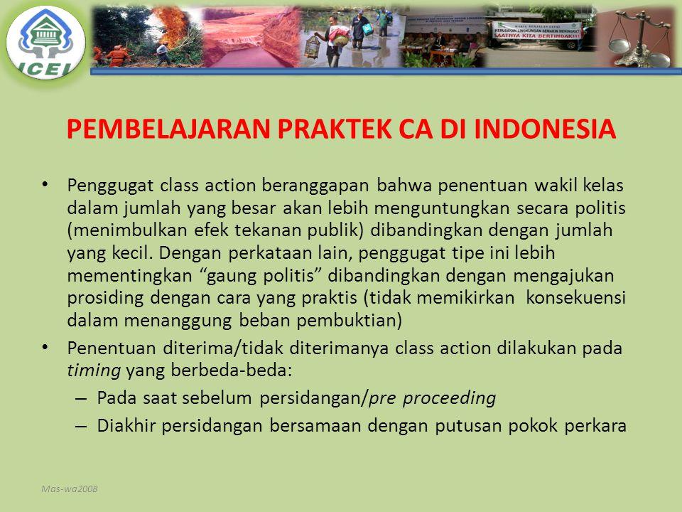 PEMBELAJARAN PRAKTEK CA DI INDONESIA Penggugat class action beranggapan bahwa penentuan wakil kelas dalam jumlah yang besar akan lebih menguntungkan s