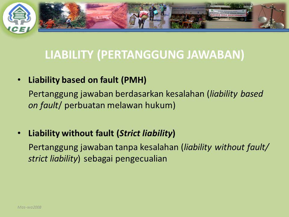 LIABILITY (PERTANGGUNG JAWABAN) Liability based on fault (PMH) Pertanggung jawaban berdasarkan kesalahan (liability based on fault/ perbuatan melawan
