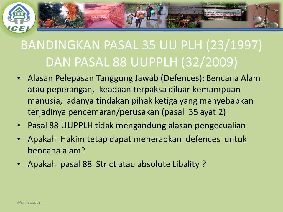BANDINGKAN PASAL 35 UU PLH (23/1997) DAN PASAL 88 UUPPLH (32/2009) Alasan Pelepasan Tanggung Jawab (Defences): Bencana Alam atau peperangan, keadaan t