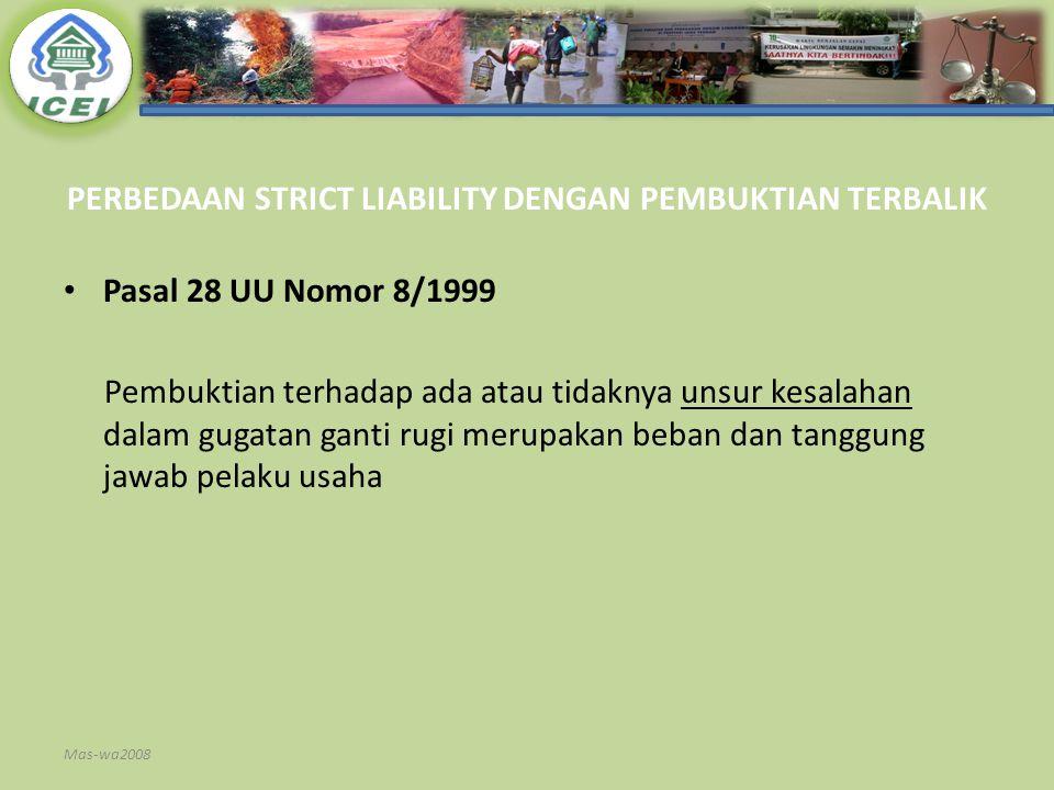 PERBEDAAN STRICT LIABILITY DENGAN PEMBUKTIAN TERBALIK Pasal 28 UU Nomor 8/1999 Pembuktian terhadap ada atau tidaknya unsur kesalahan dalam gugatan gan