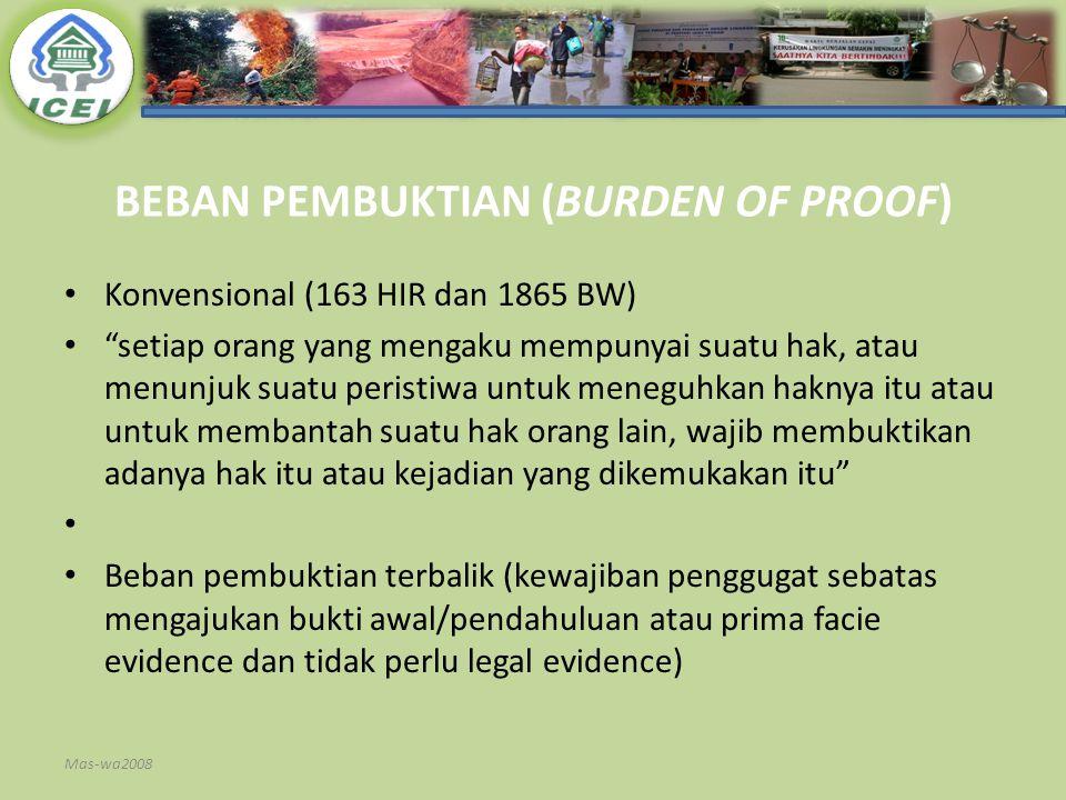 """BEBAN PEMBUKTIAN (BURDEN OF PROOF) Konvensional (163 HIR dan 1865 BW) """"setiap orang yang mengaku mempunyai suatu hak, atau menunjuk suatu peristiwa un"""