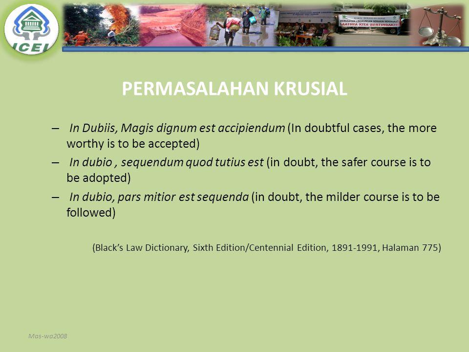 PERMASALAHAN KRUSIAL – In Dubiis, Magis dignum est accipiendum (In doubtful cases, the more worthy is to be accepted) – In dubio, sequendum quod tutiu