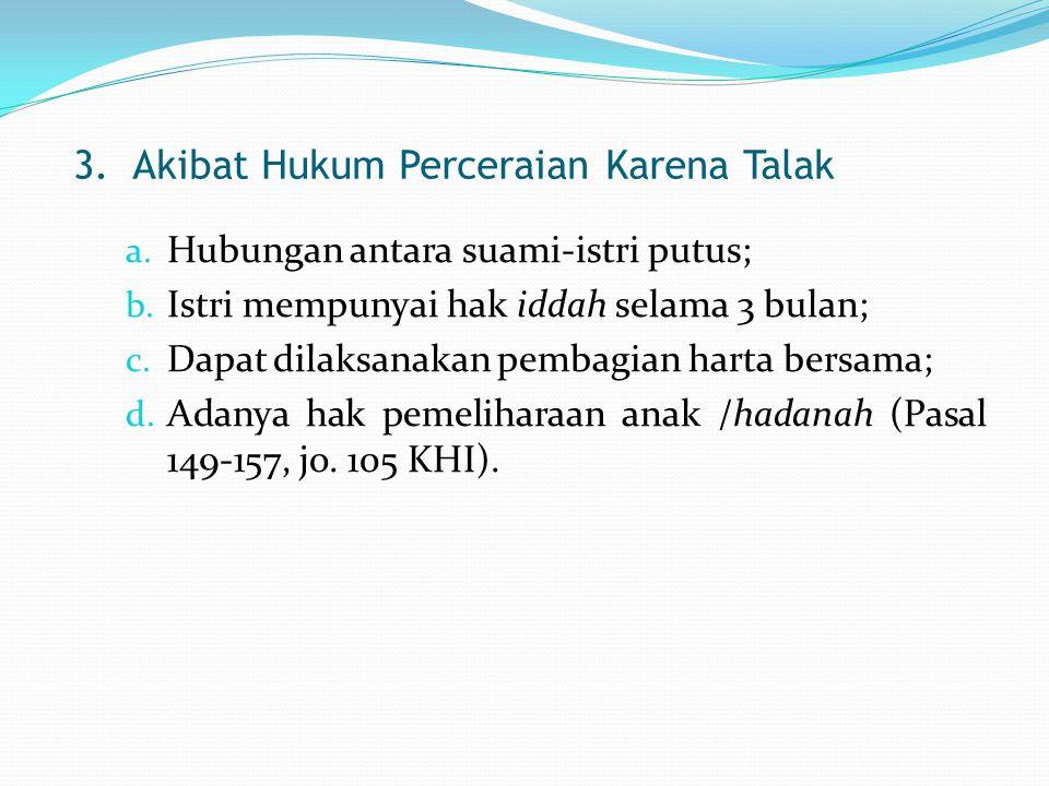3.Akibat Hukum Perceraian Karena Talak a.Hubungan antara suami-istri putus; b.