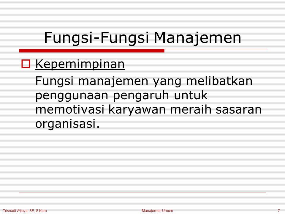 Trisnadi Wijaya, SE, S.Kom Manajemen Umum18 Manajer Berdasarkan Tingkat Manajemen  Manajer Lini Pertama Manajer yang bertanggung jawab secara langsung terhadap produksi barang dan jasa.