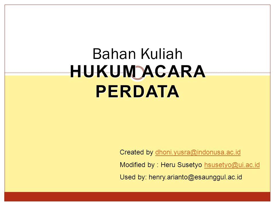 HUKUM ACARA PERDATA Bahan Kuliah Created by dhoni.yusra@indonusa.ac.iddhoni.yusra@indonusa.ac.id Modified by : Heru Susetyo hsusetyo@ui.ac.idhsusetyo@ui.ac.id Used by: henry.arianto@esaunggul.ac.id
