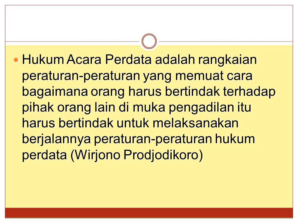 1.HIR – Jawa Madura 2.RBG – Indonesia Lainnya 3.14/1970 Jo 35/1999 Jo 4/2004– UU Kekuasaan Kehakiman 4.14/1985 Jo 5/2004 – Mahkamah Agung 5.2/1986 – Peradilan Umum 6.7/1989 Peradilan Agama 7.1/1974 – Perkawinan 8.PP.