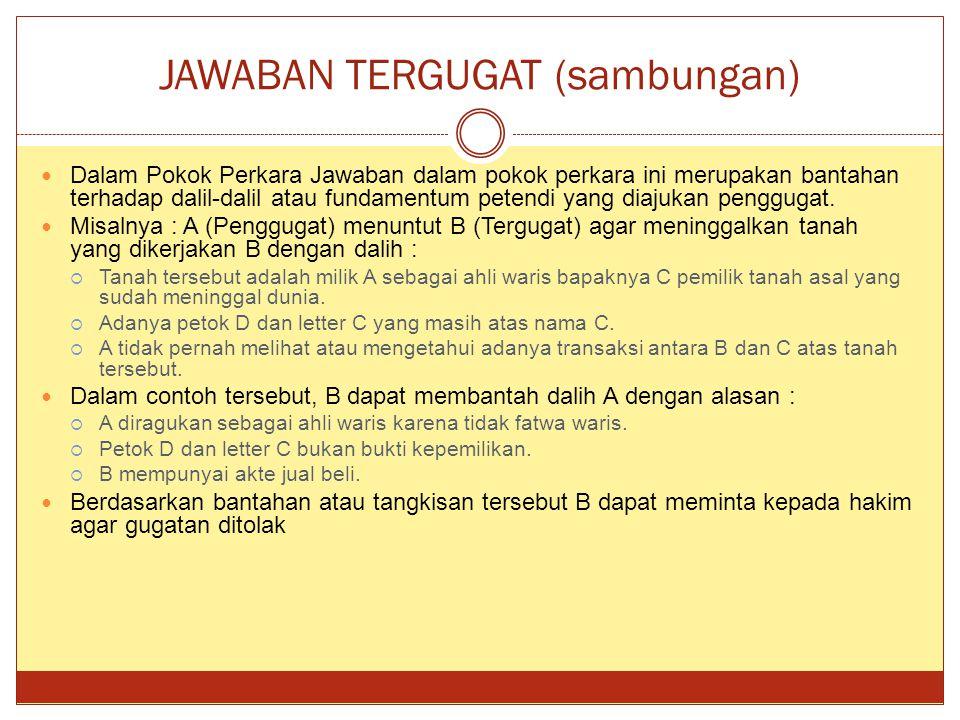 JAWABAN TERGUGAT (sambungan) Dalam Pokok Perkara Jawaban dalam pokok perkara ini merupakan bantahan terhadap dalil-dalil atau fundamentum petendi yang diajukan penggugat.