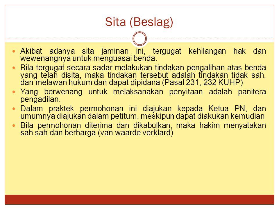 Sita (Beslag) Akibat adanya sita jaminan ini, tergugat kehilangan hak dan wewenangnya untuk menguasai benda. Bila tergugat secara sadar melakukan tind