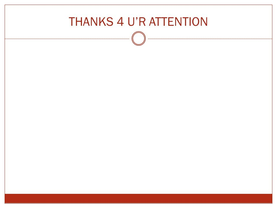 THANKS 4 U'R ATTENTION