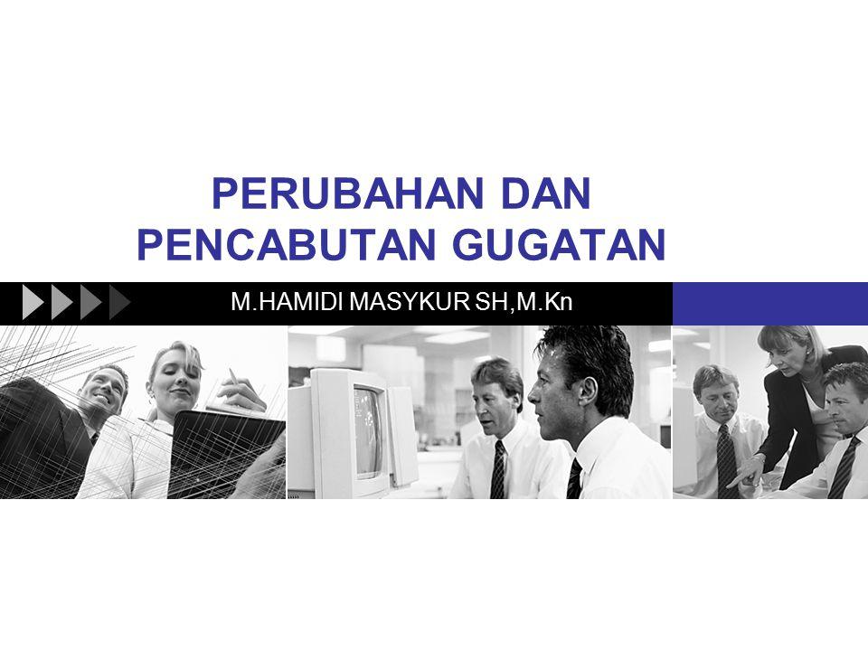 PERUBAHAN DAN PENCABUTAN GUGATAN M.HAMIDI MASYKUR SH,M.Kn
