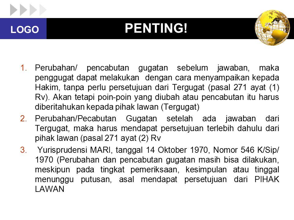 LOGO PENTING! 1.Perubahan/ pencabutan gugatan sebelum jawaban, maka penggugat dapat melakukan dengan cara menyampaikan kepada Hakim, tanpa perlu perse