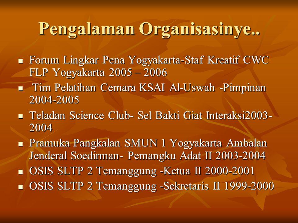 Pengalaman Organisasinye.. Forum Lingkar Pena Yogyakarta-Staf Kreatif CWC FLP Yogyakarta 2005 – 2006 Forum Lingkar Pena Yogyakarta-Staf Kreatif CWC FL