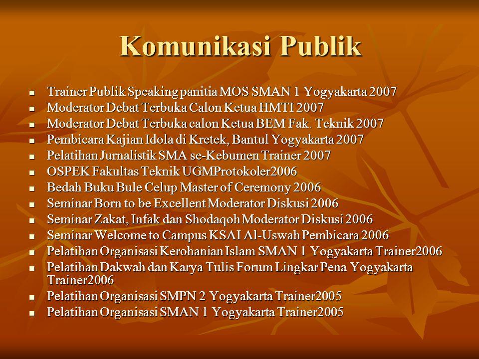 Komunikasi Publik Trainer Publik Speaking panitia MOS SMAN 1 Yogyakarta 2007 Trainer Publik Speaking panitia MOS SMAN 1 Yogyakarta 2007 Moderator Deba