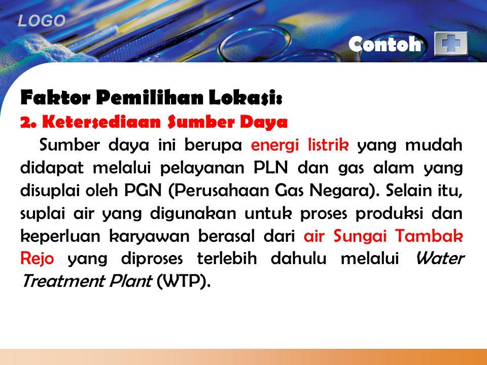 LOGO Contoh Faktor Pemilihan Lokasi: 2. Ketersediaan Sumber Daya Sumber daya ini berupa energi listrik yang mudah didapat melalui pelayanan PLN dan ga