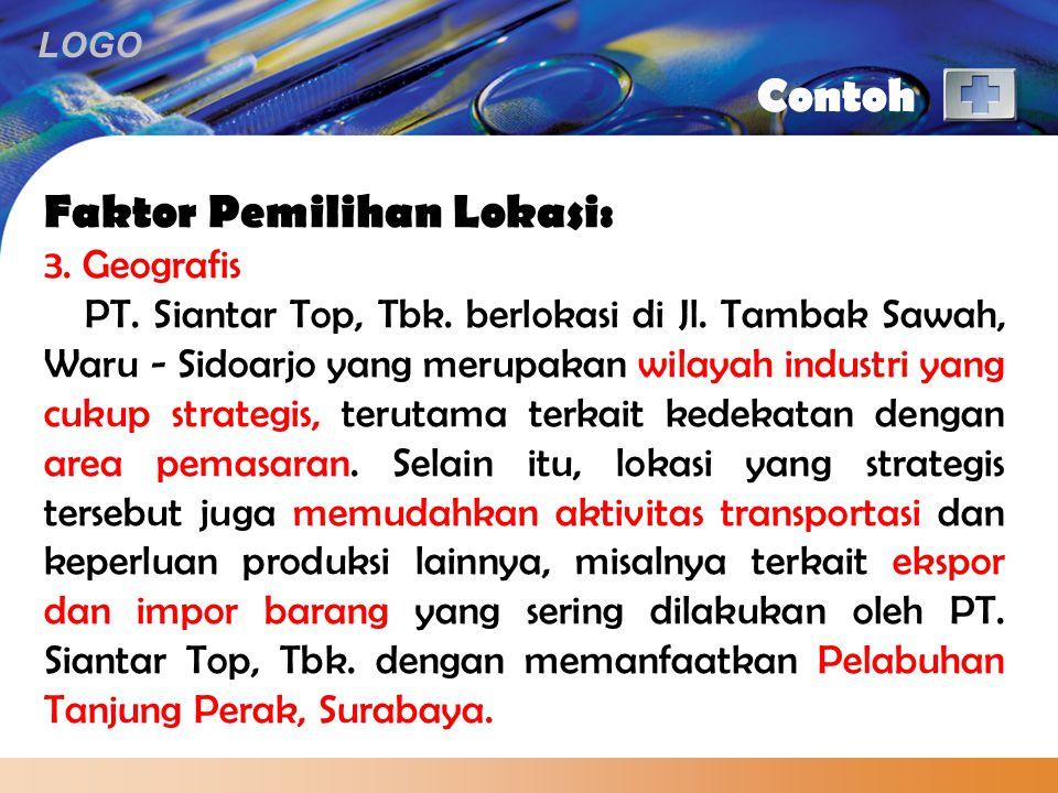 LOGO Contoh Faktor Pemilihan Lokasi: 3. Geografis PT. Siantar Top, Tbk. berlokasi di Jl. Tambak Sawah, Waru - Sidoarjo yang merupakan wilayah industri