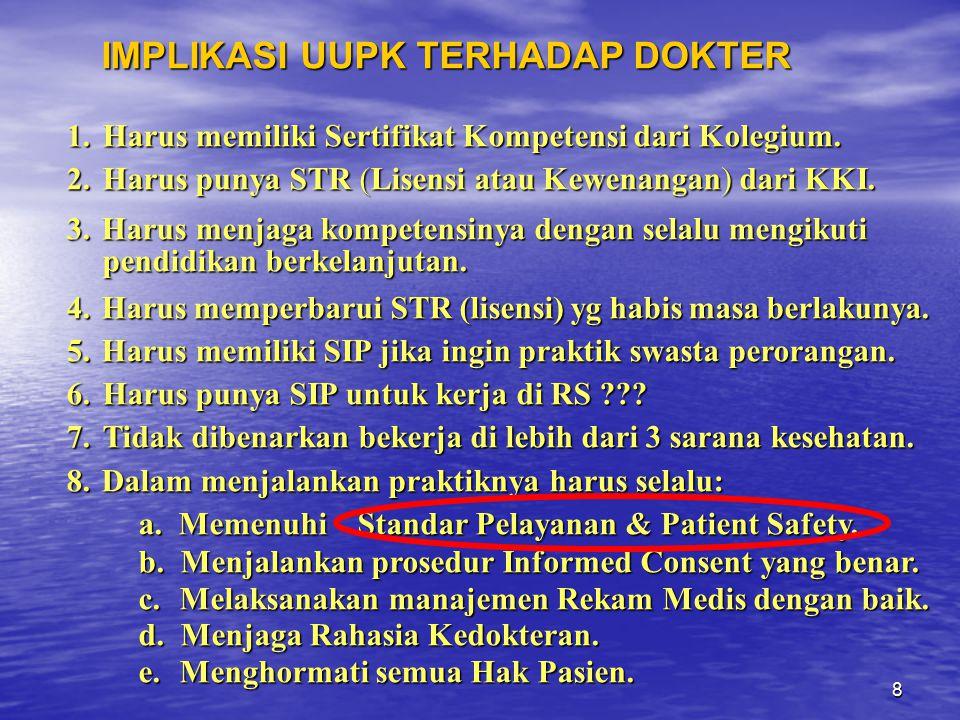 8 IMPLIKASI UUPK TERHADAP DOKTER IMPLIKASI UUPK TERHADAP DOKTER 1.Harus memiliki Sertifikat Kompetensi dari Kolegium.